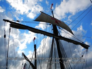 """""""And all I ask for is a tall ship and a star to steer her by..."""""""